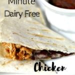 Quick & Simple Dairy Free Chicken Quesadillas In Under 20 Minutes