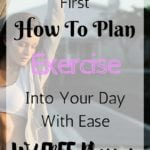 How To Plan Exercise Into Your Day With Ease