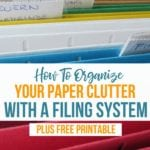 How To Organize Your Paper Clutter With A Filing System