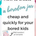 How to create a boredom jar cheap and quickly for your bored kids