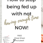 Stop Being Fed Up With Not Having Enough Time Now