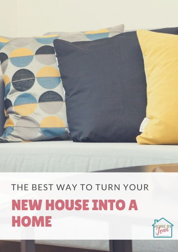 The Best Way To Turn Your New House into a New Home