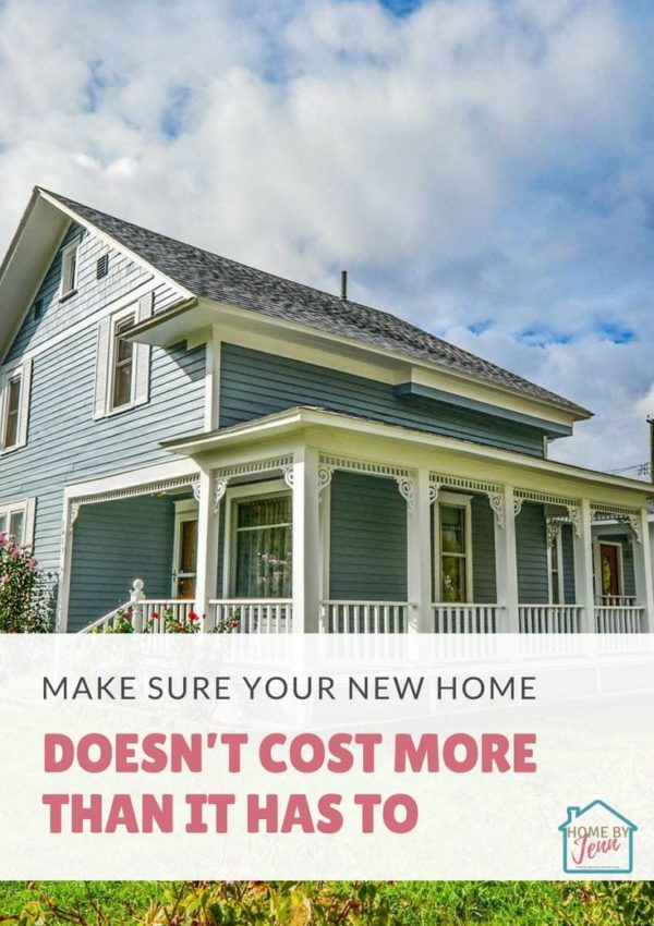 Make Sure Your New Home Doesn't Cost More Than It Has To