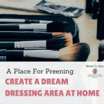 A Place For Preening: Create a Dream Dressing Area at Home