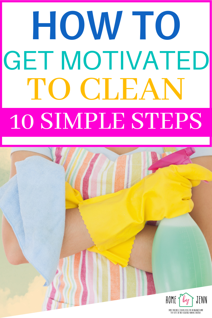 How to get motivated to clean your dirty home is hard.  Knowing where to start cleaning and setting up a cleaning routine will help with cleaning motivation. #clean #cleanhome #cleaningmotivation #cleaningtips #cleaninghacks #quickcleaningtips