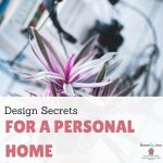 Design Secrets For A Personal Home
