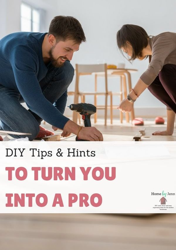 DIY Tips & Hints to Turn You into a Pro