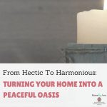 From Hectic To Harmonious: Turning Your Home Into A Peaceful Oasis
