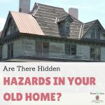 Are There Hidden Hazards In Your Old Home?