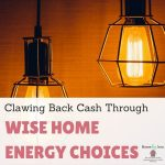 Clawing Back Cash Through Wise Home Energy Choices