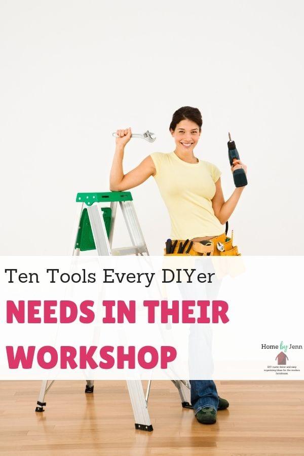 Ten Tools Every DIYer Needs In their Workshop via @homebyjenn
