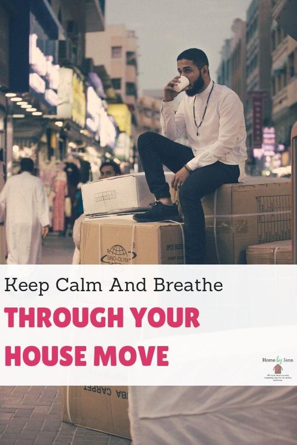 Keep Calm And Breathe Through Your House Move