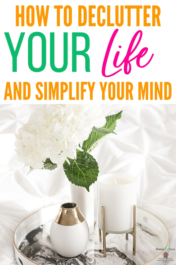 Learn how to declutter your life and simplify your mind. #destress #simplify #declutter #declutteringtips #minimalist  via @homebyjenn