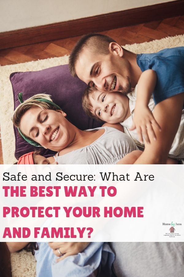 Safe and Secure: What Are The Best Way to Protect Your Home and Family? via @homebyjenn