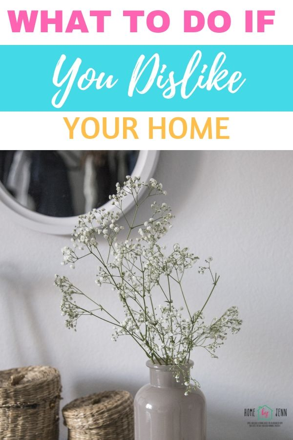 What To Do If You Dislike Your Home