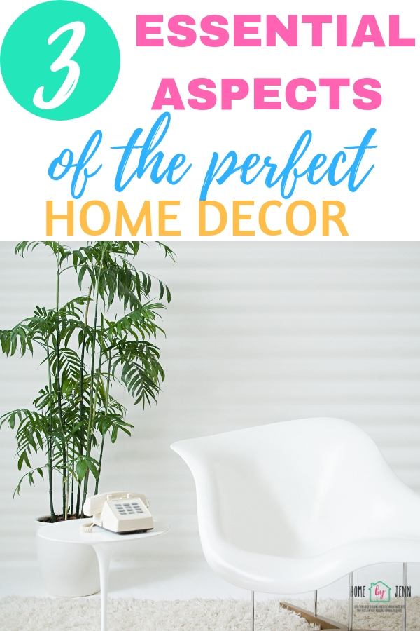 3 Essential Aspects Of The Perfect Home Decor via @homebyjenn