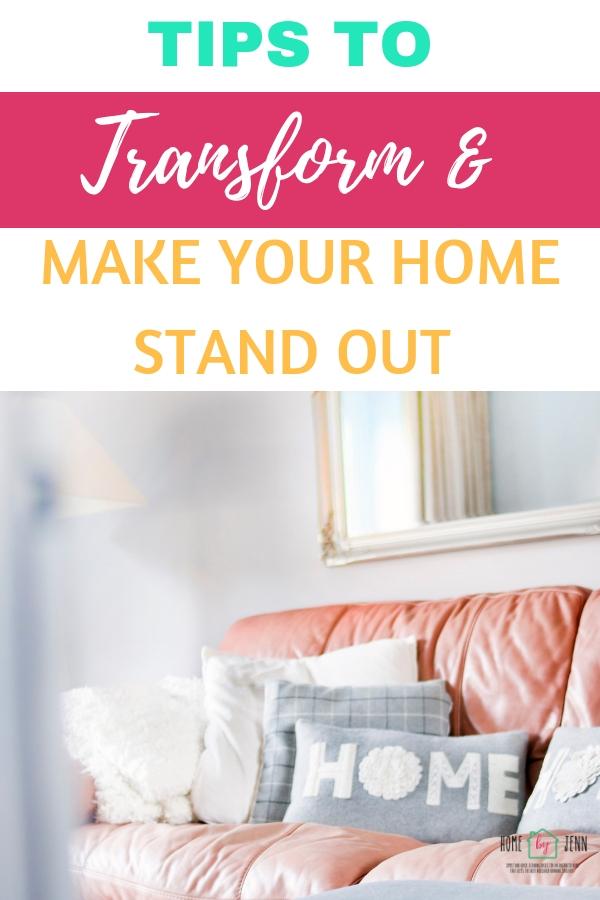 Tips To Transform & Make Your Home Stand Out via @homebyjenn