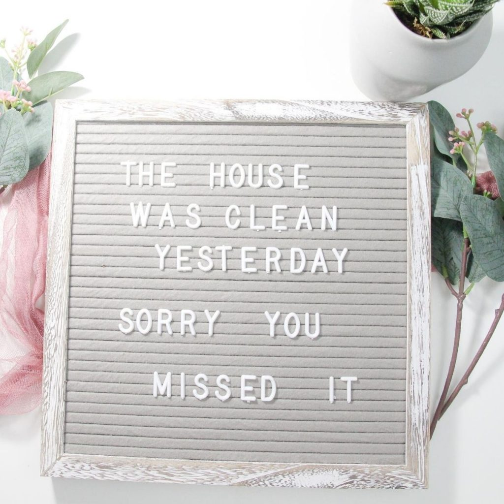 letter board saying the house was clean yesterday sorry you missed it.