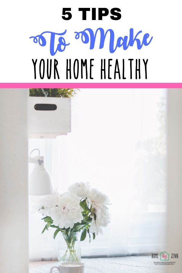 5 Tips To Make Your Home Healthy via @homebyjenn