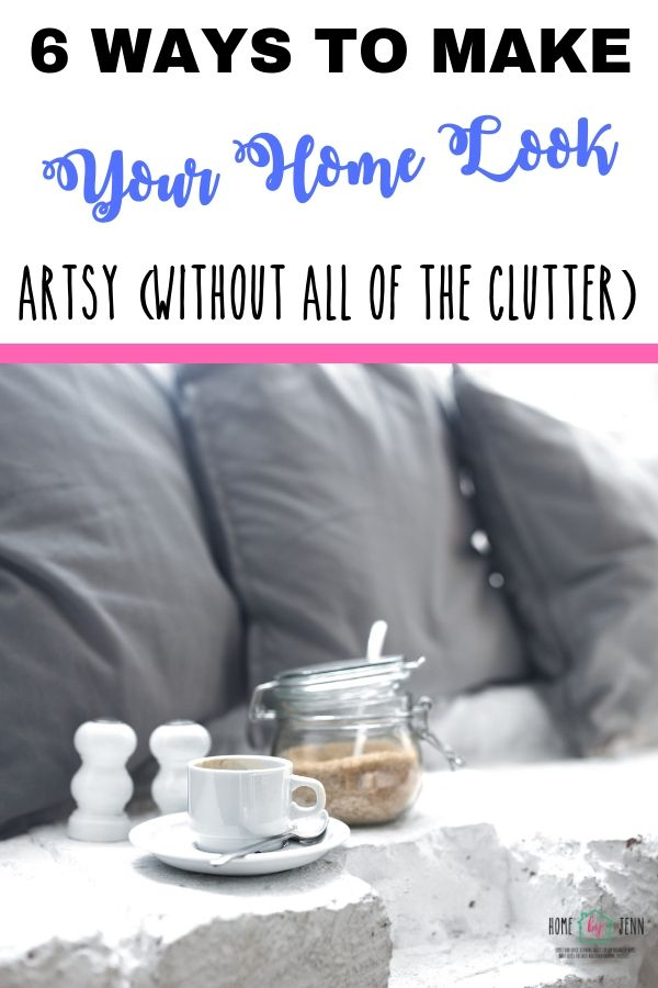 6 Ways To Make Your Home Look Artsy (Without All Of The Clutter) via @homebyjenn