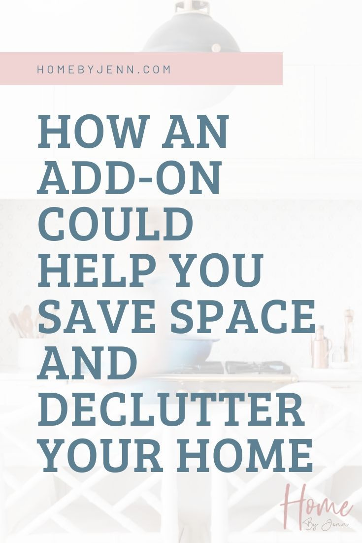 How An Add-On Could Help You Save Space And Declutter Your Home via @homebyjenn