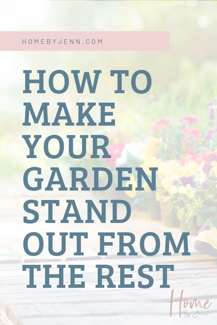 How To Make Your Garden Stand Out From The Rest
