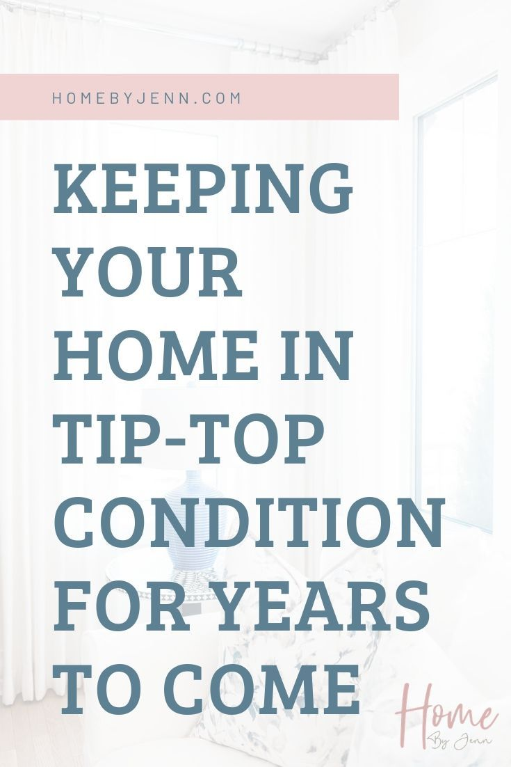 Keeping Your Home In Tip-Top Condition For Years to Come via @homebyjenn