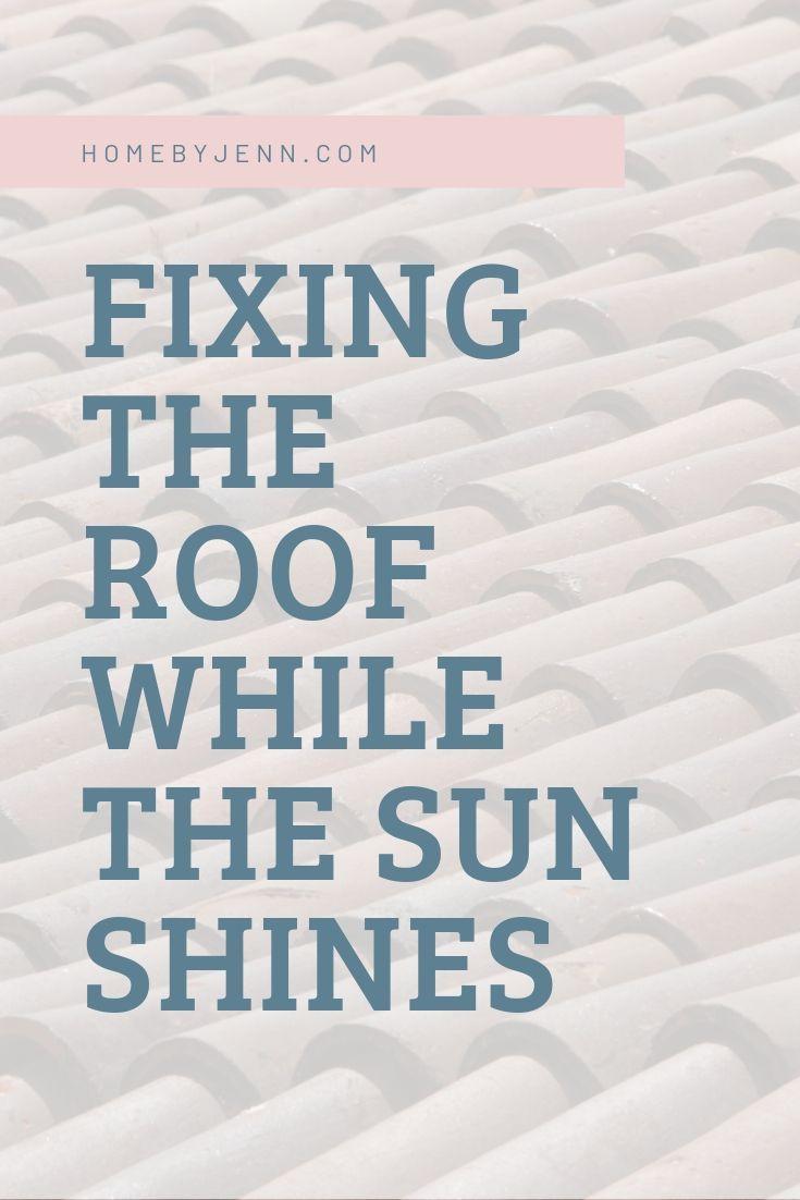 Fixing The Roof While The Sun Shines via @homebyjenn
