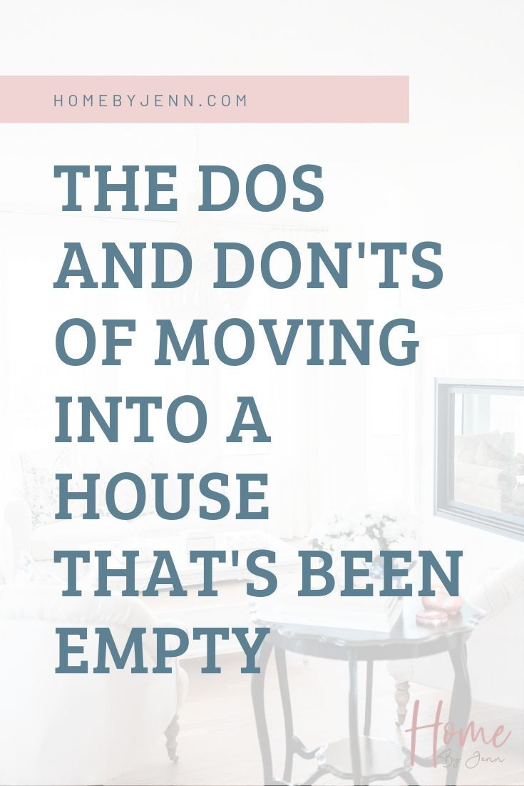The Dos And Don'ts Of Moving Into A House That's Been Empty via @homebyjenn
