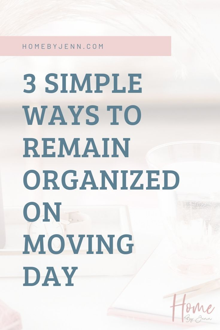 3 Simple Ways To Remain Organized On Moving Day