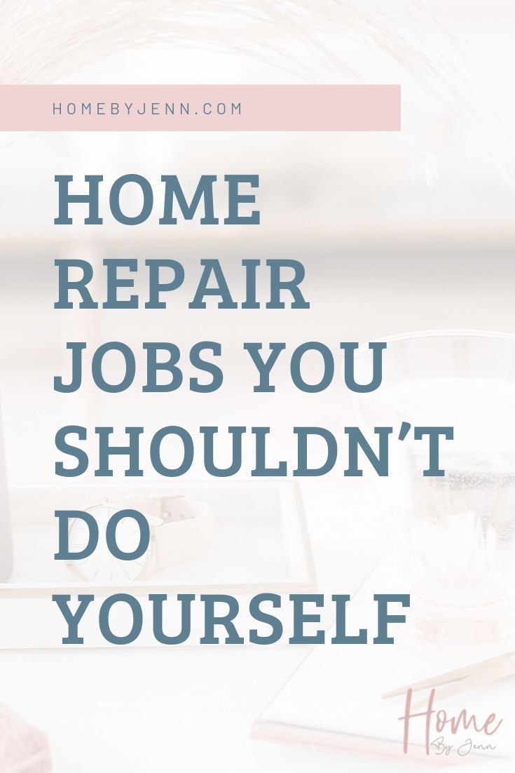 Home Repair Jobs You Shouldn't Do Yourself via @homebyjenn