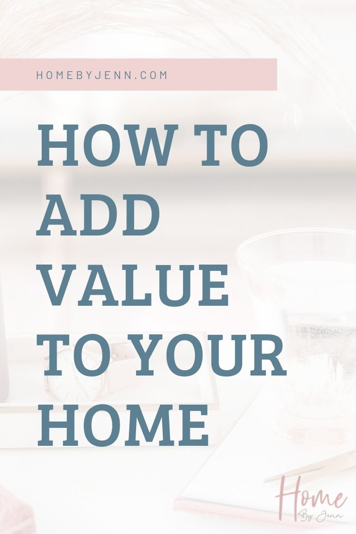 How To Add Value To Your Home via @homebyjenn