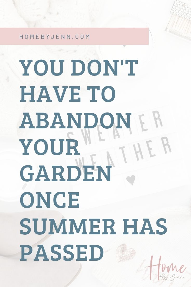 You Don't Have to Abandon Your Garden Once Summer Has Passed via @homebyjenn