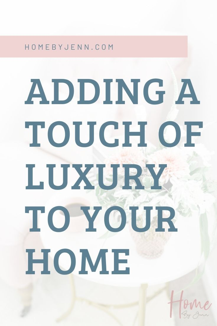 Adding a Touch of Luxury to Your Home via @homebyjenn