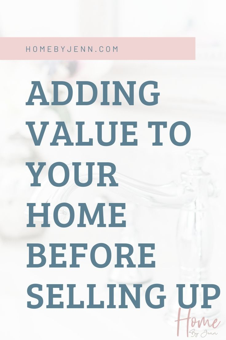 Adding Value To Your Home Before Selling Up via @homebyjenn