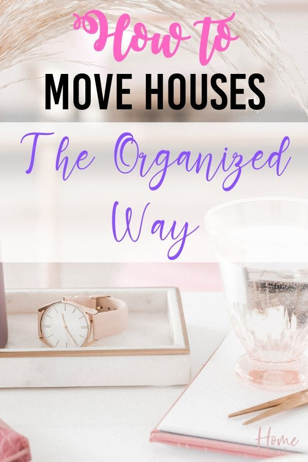How To Move Houses The Organized Way
